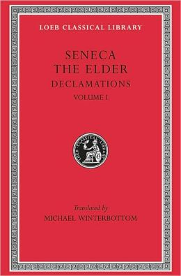 Declamations, Volume I: Controversiae, Books 1-6 (Loeb Classical Library)