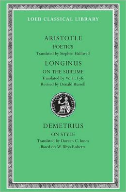 Volume XIII, Poetics. Longinus: On the Sublime. Demetrius: On Style. (Loeb Classical Library)