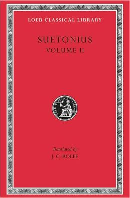 Lives of the Caesars, Volume II: Claudius. Nero. Galba, Otho, and Vitellius. Vespasian. Titus, Domitian. Lives of Illustrious Men: Grammarians and Rhetoricians. Poets (Terence. Virgil. Horace. Tibullus. Persius. Lucan). Lives of Pliny the Elder and Passie
