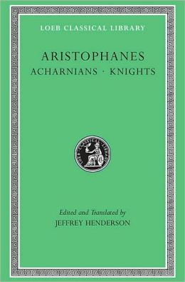 Volume I, Acharnians. Knights (Loeb Classical Library)