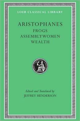 Volume IV, Frogs. Assemblywomen. Wealth (Loeb Classical Library)