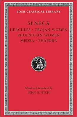 Volume VIII, Tragedies I: Hercules. Trojan Women. Phoenician Women. Medea. Phaedra. (Loeb Classical Library)
