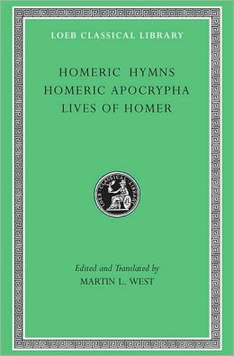 Homeric Hymns. Homeric Apocrypha. Lives of Homer (Loeb Classical Library)