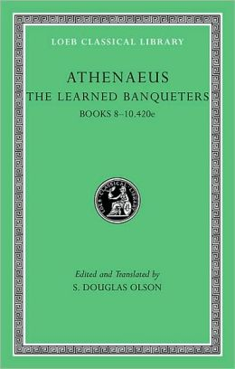 The Learned Banqueters, Volume IV: Books 8-10.420e (Loeb Classical Library)