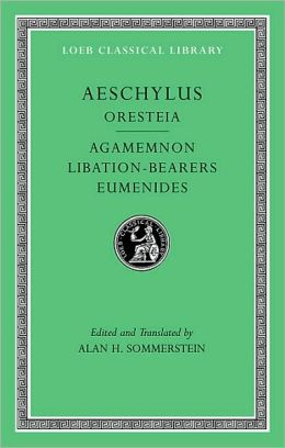 Volume II, Oresteia: Agamemnon. Libation-Bearers. Eumenides. (Loeb Classical Library)