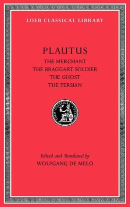 Volume III: The Merchant. The Braggart Soldier. The Ghost. The Persian (Loeb Classical Library)