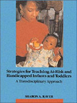 Strategies for Teaching At-Risk and Handicapped Infants and Toddlers: A Transdisciplinary Approach.