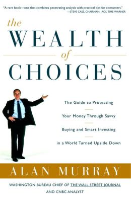Wealth of Choices: The Guide to Protecting Your Money Through Savvy Buying and Smart Investing in a World Turned Upside Down