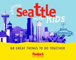 Fodor's Around Seattle with Kids: 68 Great Things To Do Together