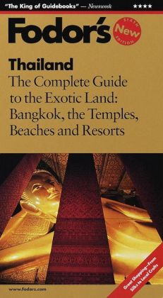 Fodor's Thailand the Complete Guide to the Exotic Land Bangkok, the Temples, Beaches and Resorts (Fodor's Gold Guides Series)