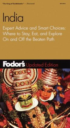 Fodor's India Expert Advice and Smart Choices Where to Stay, Eat, and Explore On and Off the Beaten Path (Fodor's Gold Guides Series)