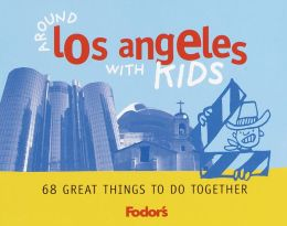 Fodor's Around Los Angeles with Kids 68 Great Things To Do Together
