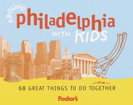 Around Philadelphia with Kids: 68 Great Things To Do Together (Fodor's Around the City with Kids Series)