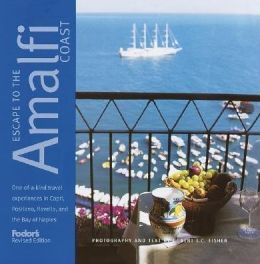 Fodor's Escape To The Amalfi Coast: The Definitive Collection Of One-Of-A-Kind Travel Experiences