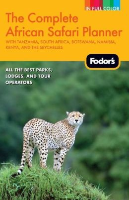 Fodor's the Complete African Safari Planner, 2nd Edition with Tanzania, South Africa, Botswana, Namibia, Kenya, and the Seychelles