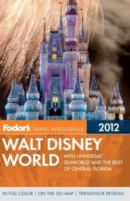 Fodor's Walt Disney World 2012 With Universal, Seaworld, and the Best of Central Florida