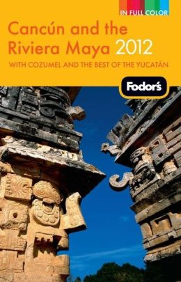 Fodor's Cancun and the Riviera Maya 2012 with Cozumel and the Best of the Yucatan