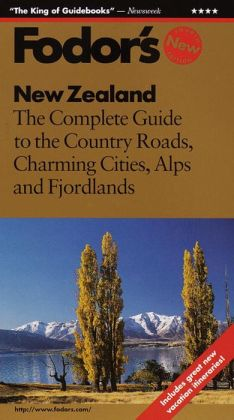 New Zealand the Complete Guide to the Country Roads, Charming Cities, Alps, and Fjordlands