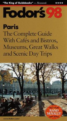 Paris '98 the Complete Guide with Cafes and Bistros, Museums, Great Walks and Scenic Day Trips