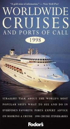 Worldwide Cruises and Ports of Call, 1998 Straight Talk about the World's Most Popular Ships * What to See and Do in Every one's Favorite Ports * Expert Advice on Boo