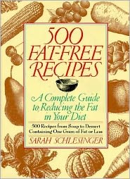 500 Hundred Fat-Free Recipes: A Complete Guide to Reducing the Fat in Your Diet: the 500 Recipes from Soup to Dessert Containing 1 Gram of Fat or Less