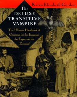 The Deluxe Transitive Vampire; The Ultimate Handbook of Grammar for the Innocent, the Eager, and the Doomed