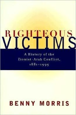 Righteous Victims: A History of the Zionist-Arab Conflict, 1881-1999