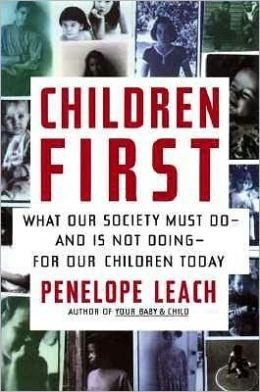 Children First: What Our Society Must Do--and Is Not Doing--for Our Children Today