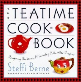 The Teatime Cookbook: Tempting Treats and Charming Collectible Teapots