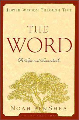 The The Word: Jewish Wisdom Through Time: A Spiritual Sourcebook