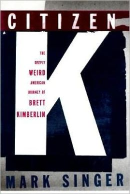 Citizen K: The Deeply Weird American Journey of Brett Kimberlin