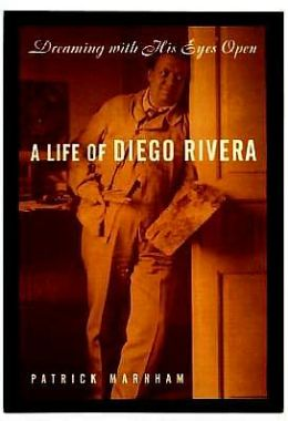 Dreaming With His Eyes Open: The Life of Diego Rivera