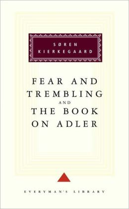Fear and Trembling/The Book on Adler (Everyman's Library)