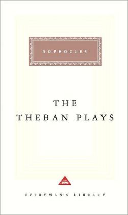 The Theban Plays: Oedipus the King/Oedipus at Colonus/Antigone (Everyman's Library)