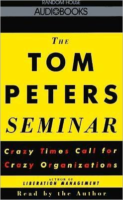 The Tom Peters Seminar: Crazy Times Call for Crazy Organizations (2 Cassettes)