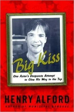 Big Kiss: One Actor's Desperate Attempt to Claw his way to the top
