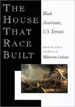 The House That Race Built: Black Americans, U. S. Terrain