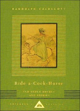 Ride a Cock-Horse and Other Rhymes and Stories (Everyman's Library)