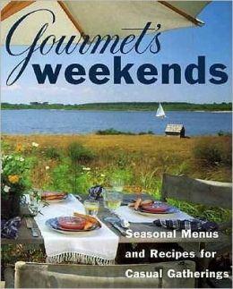 Gourmet's Weekends: Seasonal Menus and Recipes for Casual Gatherings