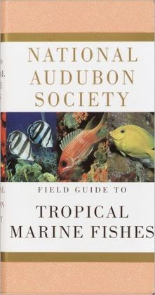 National Audubon Society Field Guide to Tropical Marine Fishes of the Caribbean, Gulf of Mexico, Florida, the Bahamas and Bermuda
