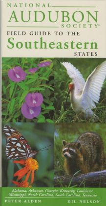 National Audubon Society Field Guide to the Southeastern States: Alabama, Arkansas, Georgia, Kentucky, Lousiana, Mississippi, North Carolina, South Carolina, Tennessee