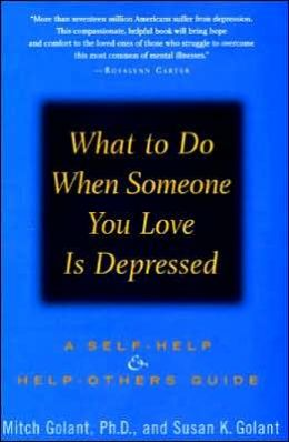 What to Do When Someone You Love Is Depressed: A Self-Help and Help-Others Guide