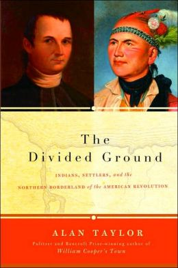 Divided Ground: Indians, Settlers, and the Northern Borderland of the American Revolution