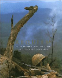 Requiem: By the Photographers Who Died in the Vietnam and Indochina War