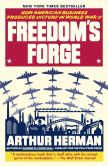 Book Cover Image. Title: Freedom's Forge:  How American Business Produced Victory in World War II, Author: Arthur Herman