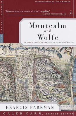 Montcalm and Wolfe: The Riveting Story of the Heroes of the French and Indian War