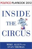 Book Cover Image. Title: Inside the Circus:  Politico Playbook 2012, Author: Mike Allen