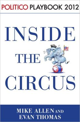 Inside the Circus: Politico Playbook 2012
