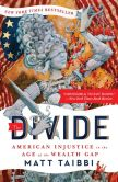 Book Cover Image. Title: The Divide:  American Injustice in the Age of the Wealth Gap, Author: Matt Taibbi