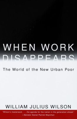 When Work Disappears: The World of the New Urban Poor